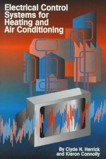Electrical Control Systems for Heating and Air Conditioning Clyde N. Herrick, Kieron Connolly 9780139751943 Books