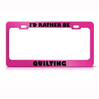 I'd Rather Be Quilting Metal License Plate Frame Tag Holder Automotive