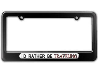 I'd Rather Be Traveling   Powder Coated METAL License Plate Tag Frame   Brilliant Black Automotive