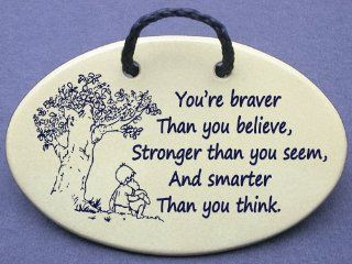 You're braver Than you believe, Stronger than you seem, And smarter Than you think (Christopher Robin said to Winnie the Pooh). Mountain Meadows Pottery ceramic plaques and wall art signs with sayings and quotes about Winnie the Pooh, friendship, and e