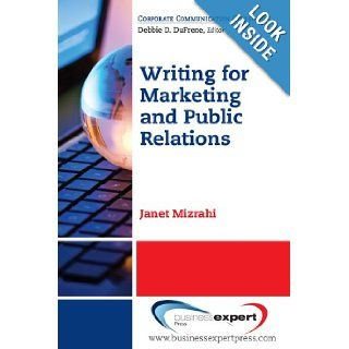 Fundamentals of Writing for Marketing and Public Relations A Step By Step Guide for Quick and Effective Results Janet Mizrahi 9781606491737 Books