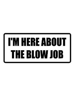 "6"" I'm here about the blow job funny saying Magnet for Auto Car Refrigerator or any metal surface."