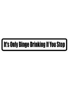 "8"" printed Its only binge drinking if you stop funny saying bumper sticker decal for any smooth surface such as windows bumpers laptops or any smooth surface."