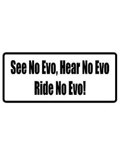 "8"" printed see no evo, hear no evo, ride no evo funny saying bumper sticker decal for any smooth surface such as windows bumpers laptops or any smooth surface."