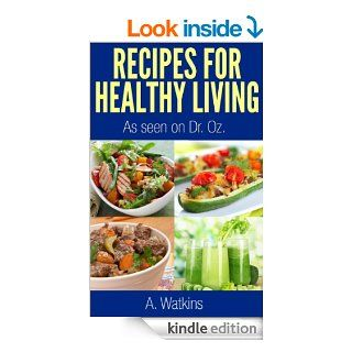 Recipes For Healthy Living, As seen on Dr. Oz Show (recipes for healthy living as seen on Dr. Oz Show)   Kindle edition by Andre Watkins. Health, Fitness & Dieting Kindle eBooks @ .